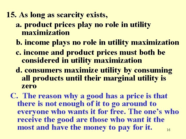 15. As long as scarcity exists, a. product prices play no role in utility