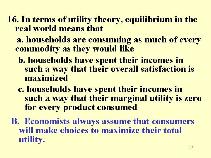 16. In terms of utility theory, equilibrium in the real world means that a.