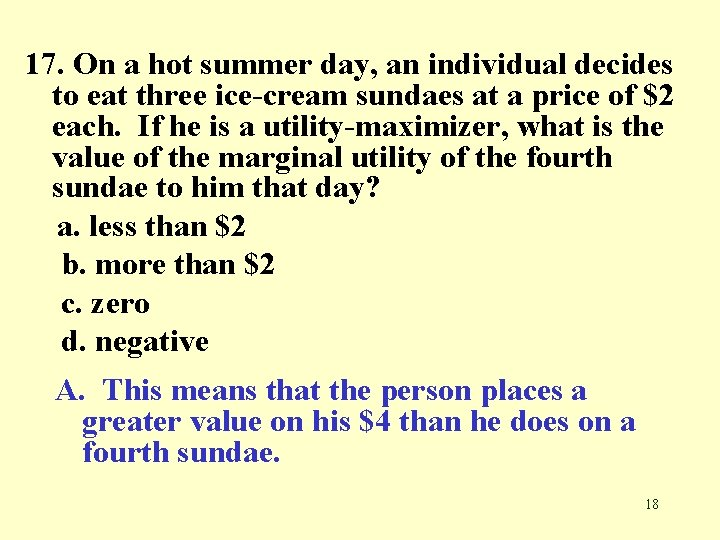17. On a hot summer day, an individual decides to eat three ice-cream sundaes