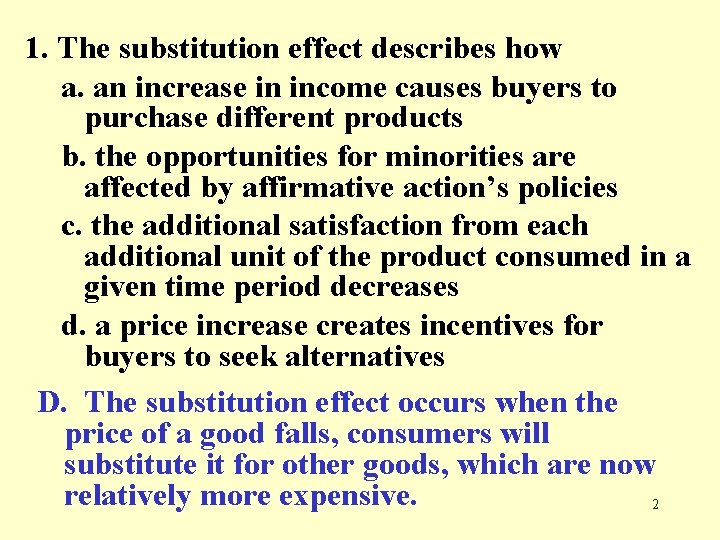 1. The substitution effect describes how a. an increase in income causes buyers to