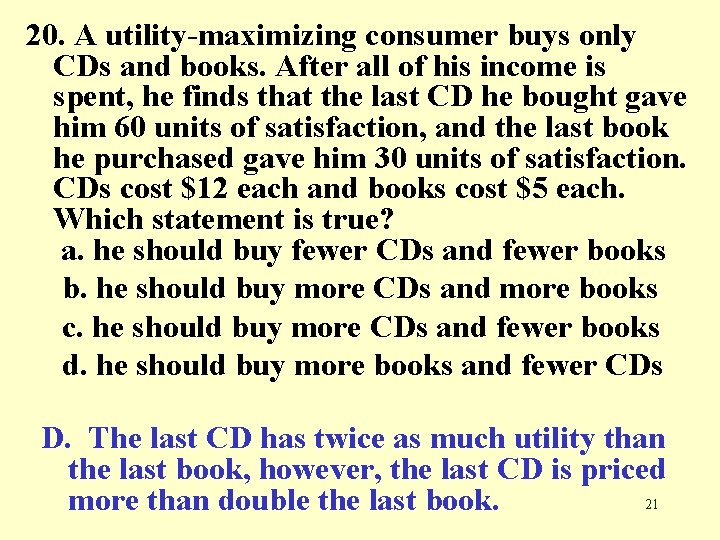 20. A utility-maximizing consumer buys only CDs and books. After all of his income