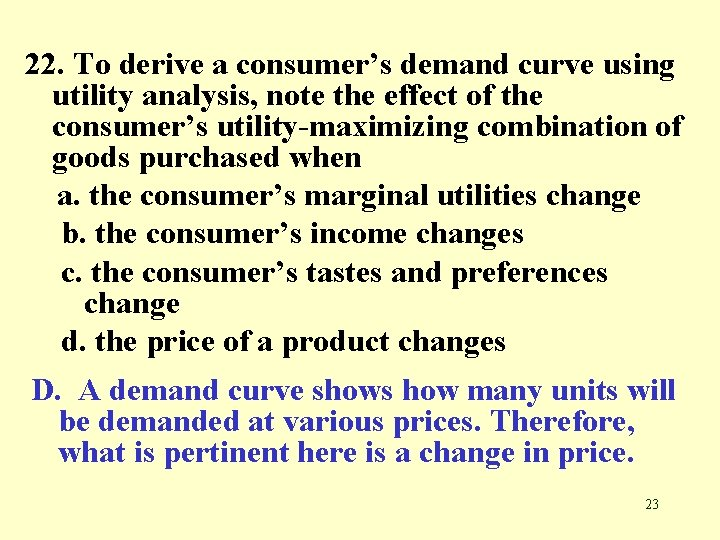 22. To derive a consumer's demand curve using utility analysis, note the effect of