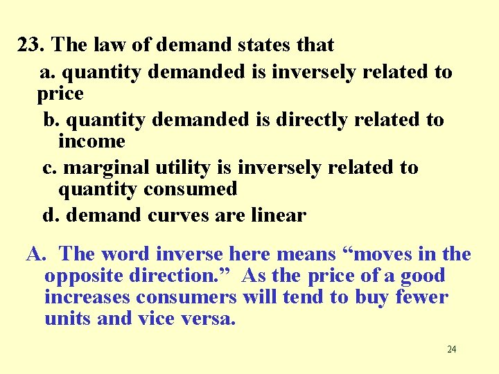 23. The law of demand states that a. quantity demanded is inversely related to