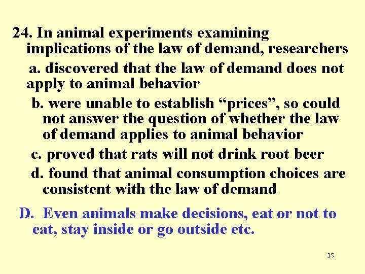 24. In animal experiments examining implications of the law of demand, researchers a. discovered
