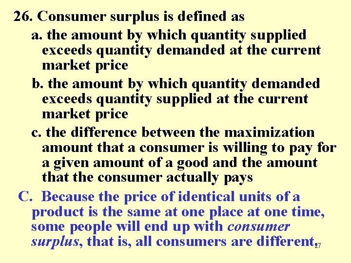 26. Consumer surplus is defined as a. the amount by which quantity supplied exceeds