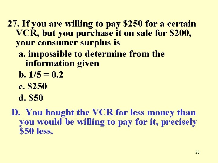 27. If you are willing to pay $250 for a certain VCR, but you