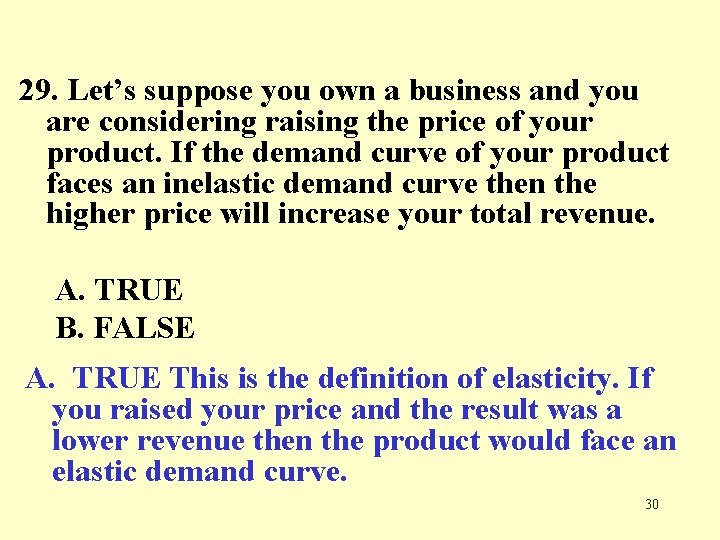 29. Let's suppose you own a business and you are considering raising the price