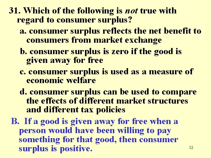 31. Which of the following is not true with regard to consumer surplus? a.