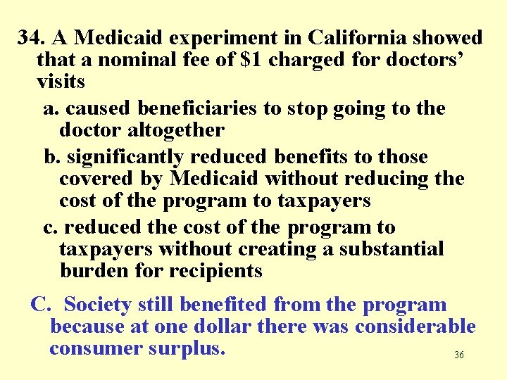 34. A Medicaid experiment in California showed that a nominal fee of $1 charged