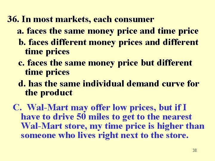 36. In most markets, each consumer a. faces the same money price and time