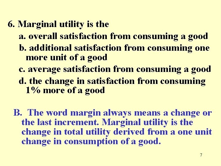6. Marginal utility is the a. overall satisfaction from consuming a good b. additional