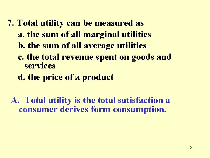 7. Total utility can be measured as a. the sum of all marginal utilities