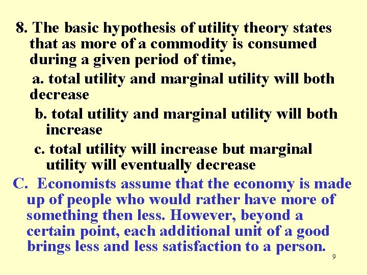 8. The basic hypothesis of utility theory states that as more of a commodity