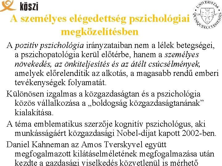 A személyes elégedettség pszichológiai megközelítésben A pozitív pszichológia irányzataiban nem a lélek betegségei, a