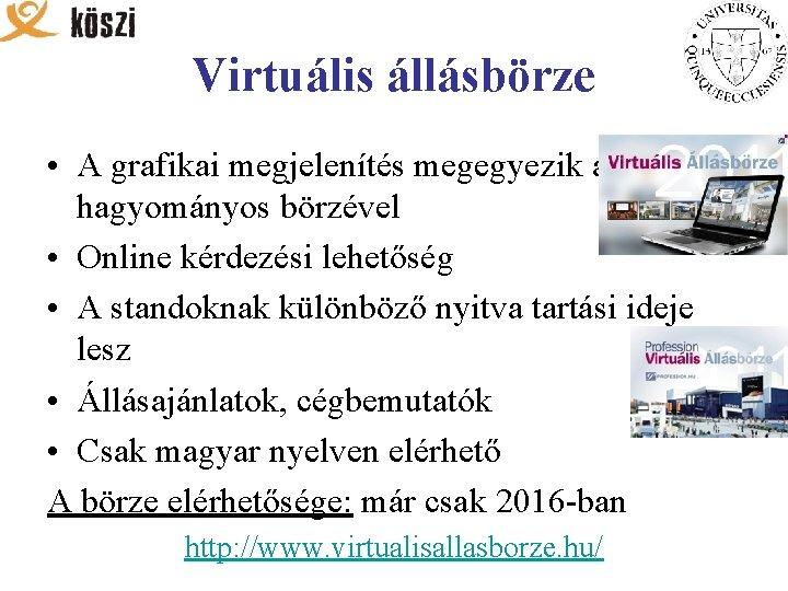 Virtuális állásbörze • A grafikai megjelenítés megegyezik a hagyományos börzével • Online kérdezési lehetőség