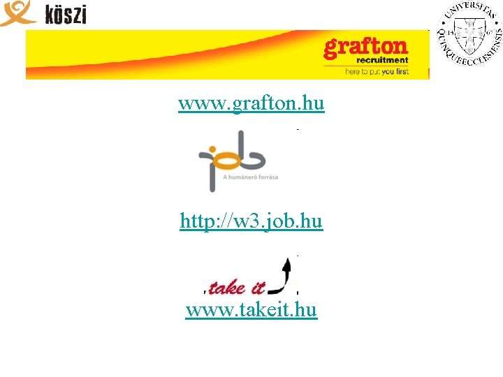 www. grafton. hu http: //w 3. job. hu www. takeit. hu