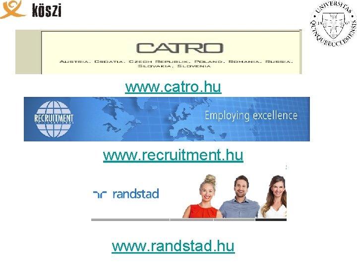 www. catro. hu www. recruitment. hu www. randstad. hu