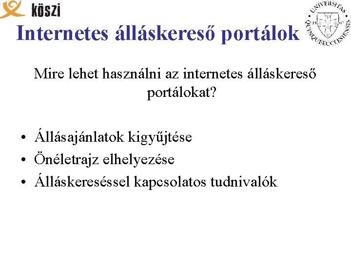 Internetes álláskereső portálok Mire lehet használni az internetes álláskereső portálokat? • Állásajánlatok kigyűjtése •