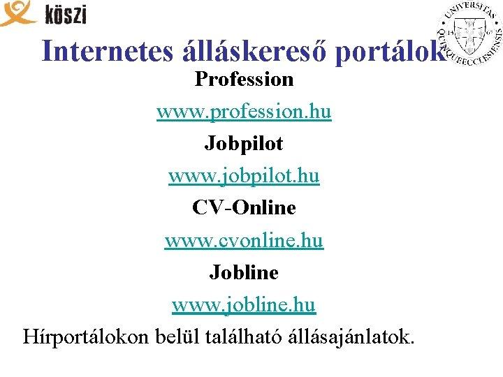 Internetes álláskereső portálok Profession www. profession. hu Jobpilot www. jobpilot. hu CV-Online www. cvonline.