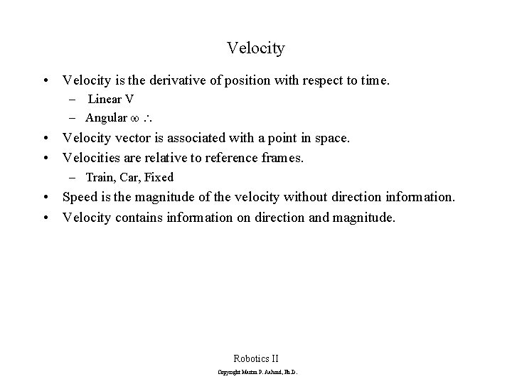 Velocity • Velocity is the derivative of position with respect to time. – Linear