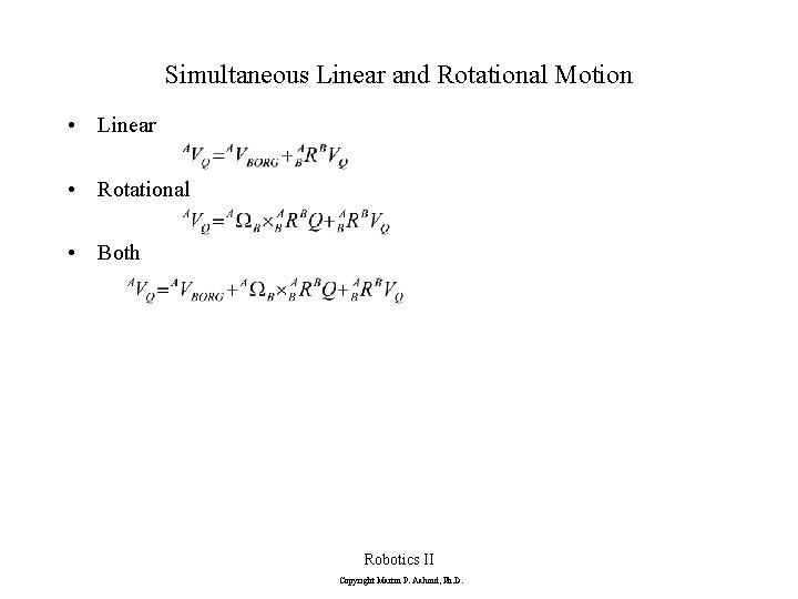 Simultaneous Linear and Rotational Motion • Linear • Rotational • Both Robotics II Copyright