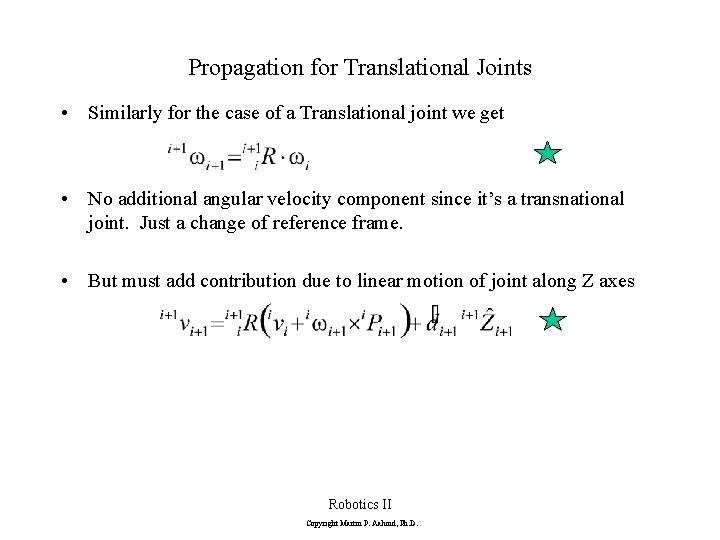 Propagation for Translational Joints • Similarly for the case of a Translational joint we