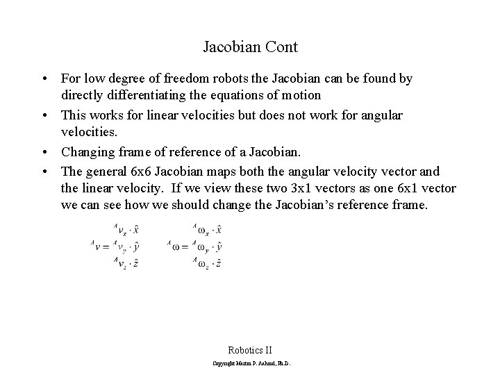 Jacobian Cont • For low degree of freedom robots the Jacobian can be found