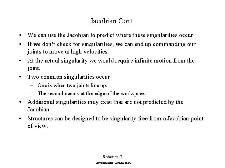 Jacobian Cont. • We can use the Jacobian to predict where these singularities occur