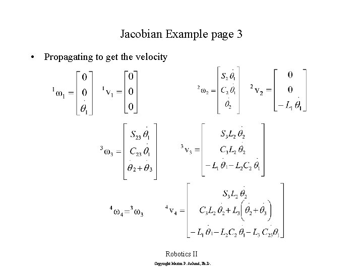 Jacobian Example page 3 • Propagating to get the velocity Robotics II Copyright Martin