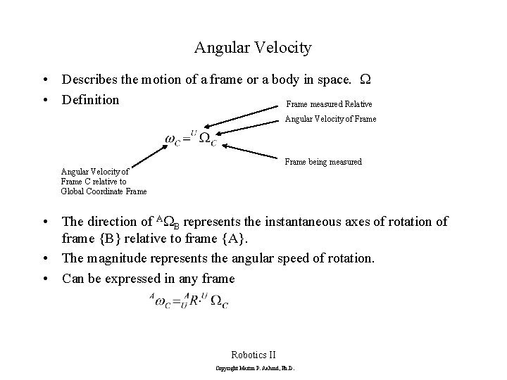 Angular Velocity • Describes the motion of a frame or a body in space.