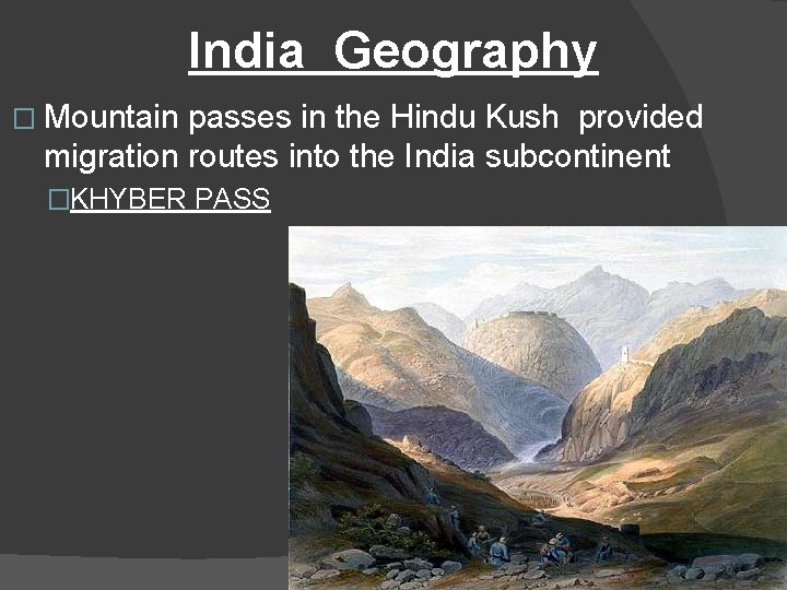 India Geography � Mountain passes in the Hindu Kush provided migration routes into the
