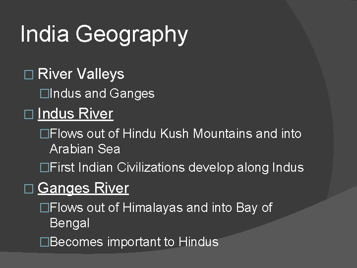 India Geography � River Valleys �Indus and Ganges � Indus River �Flows out of