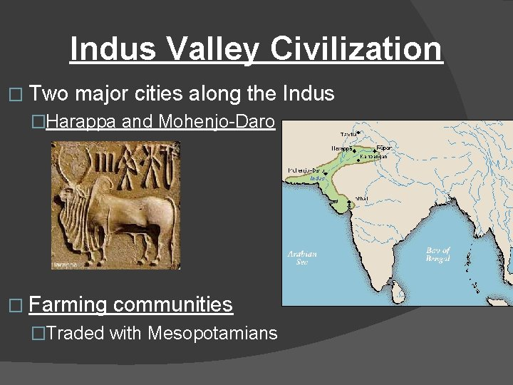 Indus Valley Civilization � Two major cities along the Indus �Harappa and Mohenjo-Daro �