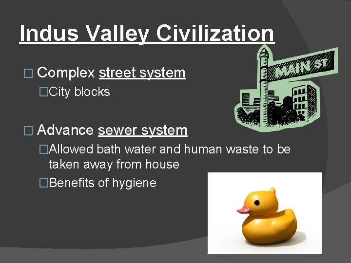 Indus Valley Civilization � Complex street system �City blocks � Advance sewer system �Allowed