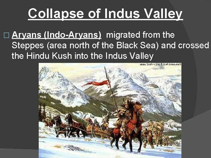 Collapse of Indus Valley � Aryans (Indo-Aryans) migrated from the Steppes (area north of