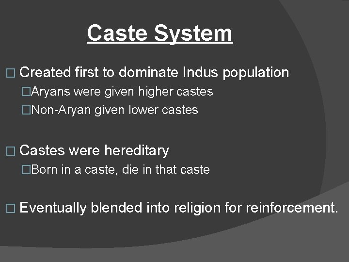 Caste System � Created first to dominate Indus population �Aryans were given higher castes