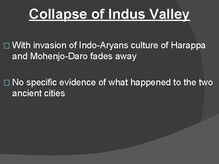 Collapse of Indus Valley � With invasion of Indo-Aryans culture of Harappa and Mohenjo-Daro