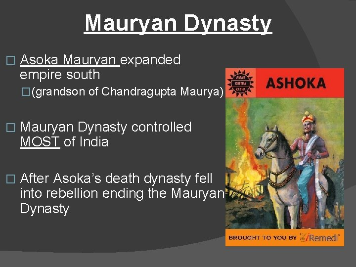 Mauryan Dynasty � Asoka Mauryan expanded empire south �(grandson of Chandragupta Maurya) � Mauryan
