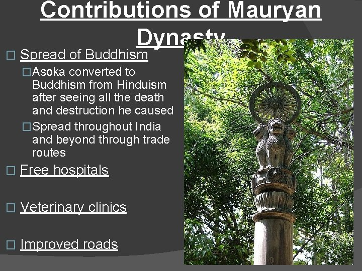� Contributions of Mauryan Dynasty Spread of Buddhism �Asoka converted to Buddhism from Hinduism