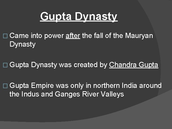 Gupta Dynasty � Came into power after the fall of the Mauryan Dynasty �