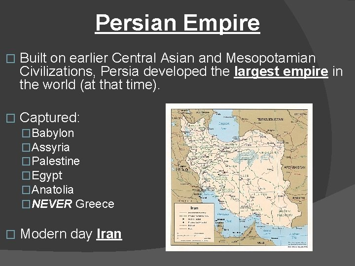 Persian Empire � Built on earlier Central Asian and Mesopotamian Civilizations, Persia developed the