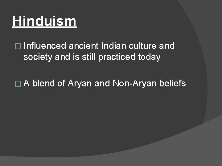 Hinduism � Influenced ancient Indian culture and society and is still practiced today �A