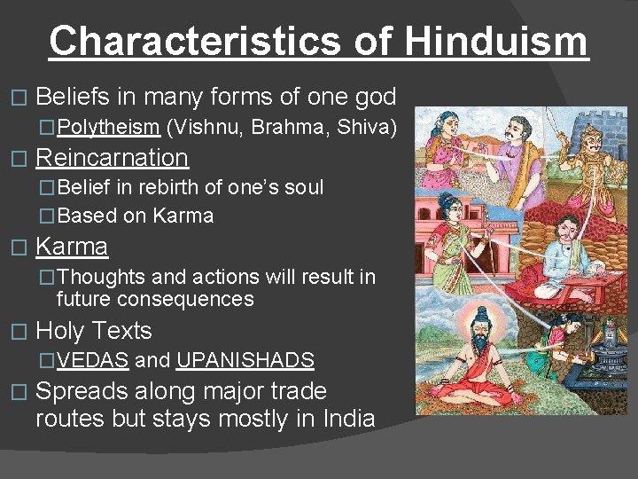 Characteristics of Hinduism � Beliefs in many forms of one god �Polytheism (Vishnu, Brahma,