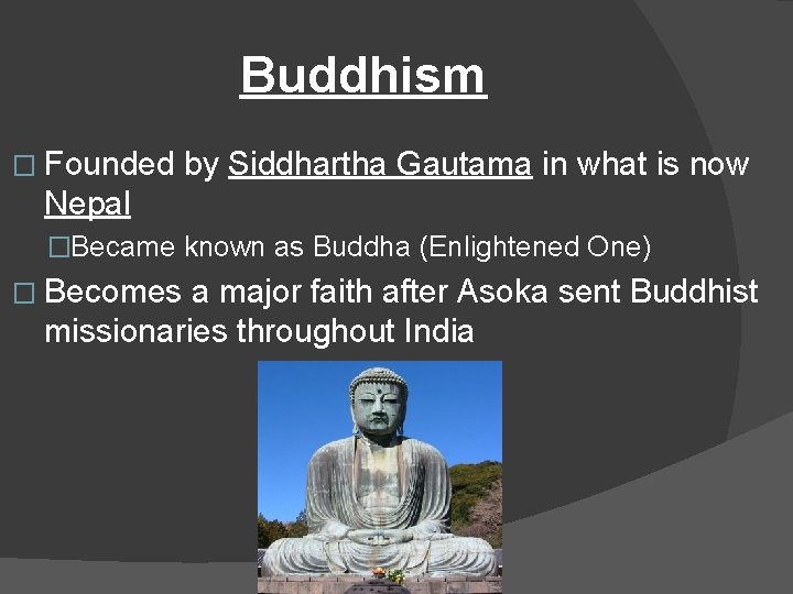 Buddhism � Founded by Siddhartha Gautama in what is now Nepal �Became known as