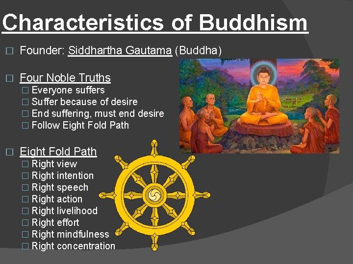 Characteristics of Buddhism � Founder: Siddhartha Gautama (Buddha) � Four Noble Truths � Everyone