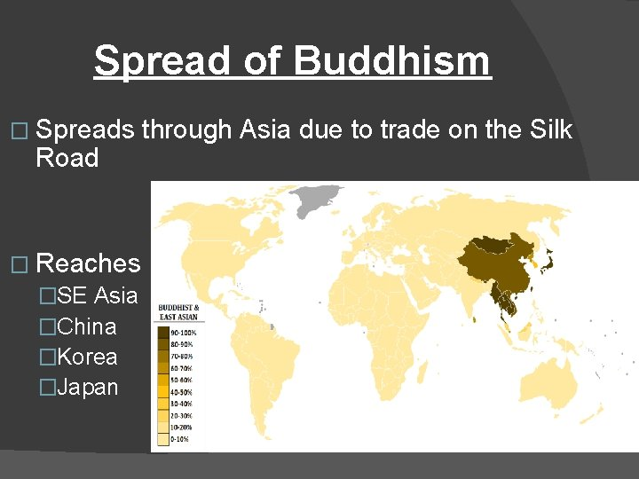 Spread of Buddhism � Spreads Road � Reaches �SE Asia �China �Korea �Japan through