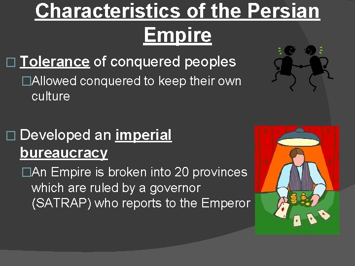 Characteristics of the Persian Empire � Tolerance of conquered peoples �Allowed conquered to keep