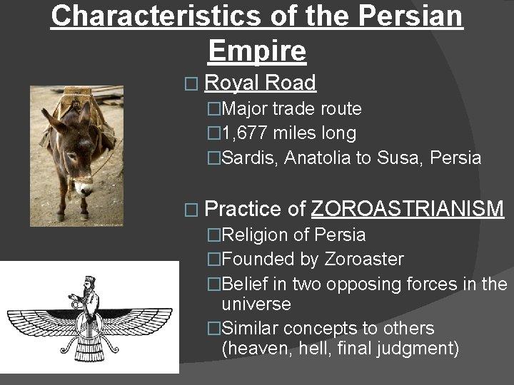 Characteristics of the Persian Empire � Royal Road �Major trade route � 1, 677