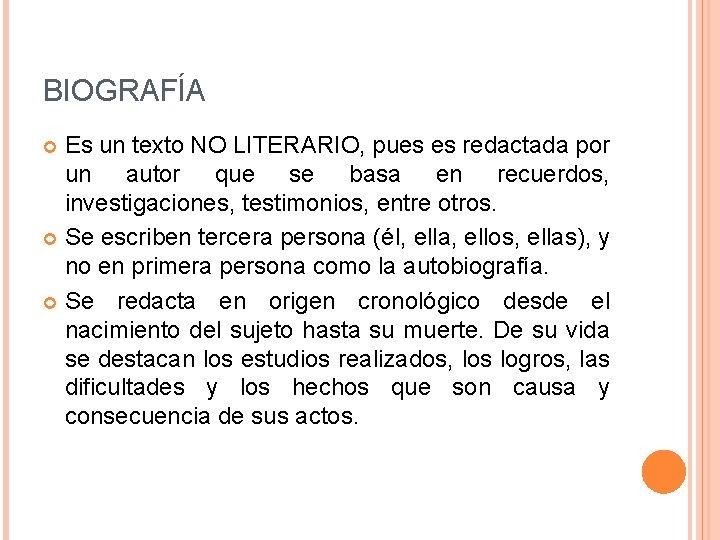 BIOGRAFÍA Es un texto NO LITERARIO, pues es redactada por un autor que se