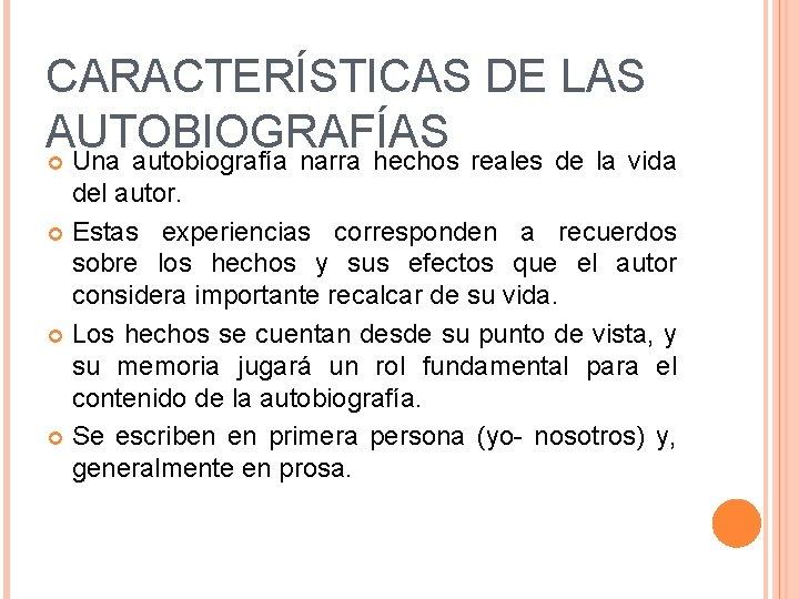 CARACTERÍSTICAS DE LAS AUTOBIOGRAFÍAS Una autobiografía narra hechos reales de la vida del autor.